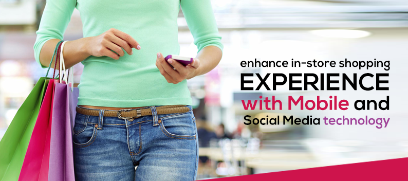 Enhance-in-store-shopping-experience-with-Mobile-and-Social-Media-technology